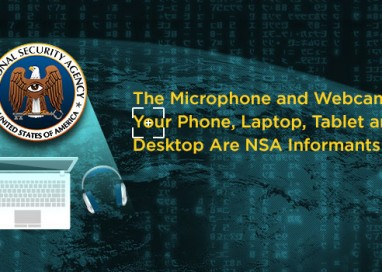 The Microphone and Webcam in Your Phone, Laptop, Tablet and Desktop Are NSA Informants