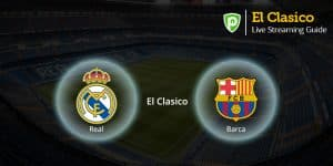 How to Watch El-Clasico Real Madrid vs Barcelona Live Streaming