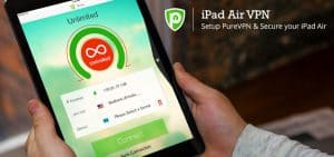 Get the Best iPad Air VPN by PureVPN