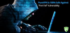 "PureVPN is 100% Safe against ""Port Fail"" Vulnerability"