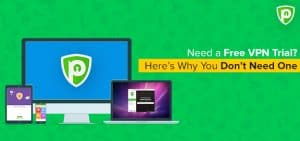 Need a Free VPN Trial? Here's Why You Don't Need One
