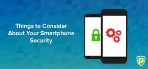 A Few Things to Consider About Your Smartphone Security
