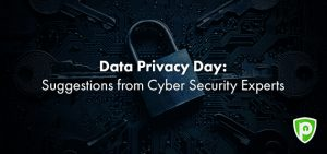 Data Privacy Day: Suggestions from Cyber security Experts