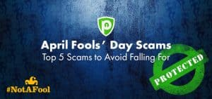 April Fools Day Internet Scams – Top 5 Scams to Avoid