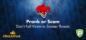 Pranks or Scams – Don't Fall Victim to Sinister Threats On April Fools' Day