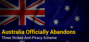 Australia Officially Abandons Three Strike Anti-Piracy Scheme