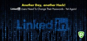 Another Day, another Hack! Linkedin Users Need To Change Their Passwords – Yet Again!