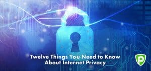 12 Things You Need to Know About Internet Privacy