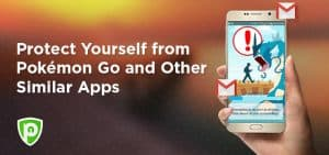 Protect Yourself from Pokémon Go and Other Similar Apps