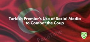 Turkish Premier's Use of Social Media to Combat the Coup