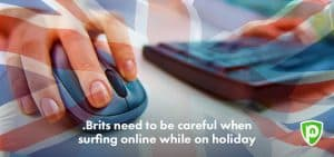 Brits Need to be Careful Online While on Holiday