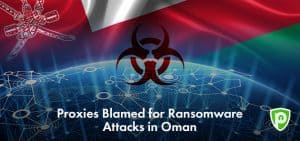 Proxies Blamed for Ransomware Attacks in Oman