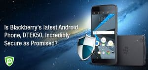 Blackberry's Latest Android Phone DTEK50 – Is It Incredibly Secure?