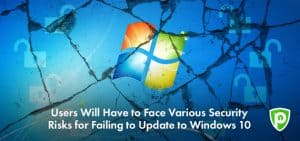 Update to Windows 10 or Face Serious Risks