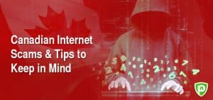 Canadian Internet Scams and Tips to Keep in Mind