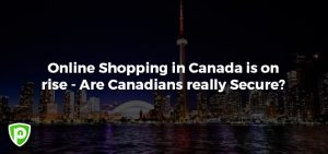Online Shopping In Canada Is On the Rise! Is It Secure?