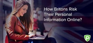 How Britons Risk Their Personal Information Online?