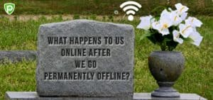 What Happens to Us Online After We Go Permanently Offline?