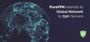 PureVPN Extends its Global Network to 750+ Servers