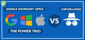 Google, Microsoft, & Apple – The Power Trio Vs Surveillance
