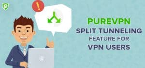 PureVPN Awesome Split Tunneling Feature for VPN Users