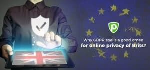 Why GDPR spells a good omen for online privacy of Brits?