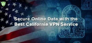 Secure Your Online Data with the Best California VPN Service