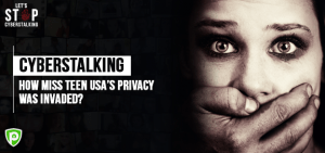 Cyberstalking: How Miss Teen USA's Privacy Was Invaded?