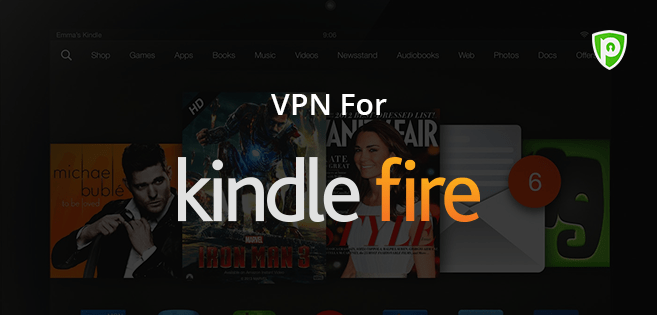 Why Do You Need A VPN For Kindle Fire? - PureVPN Blog