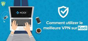 Kodi VPN – Comment configurer le meilleur VPN pour Kodi