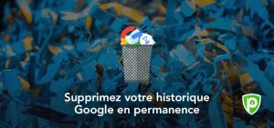 Comment effacer historique google en permanence