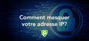 Comment masquer votre adresse IP?