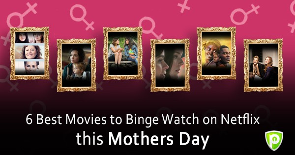 6 Best Movies To Binge Watch On Netflix This Mothers Day