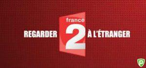 Comment Regarder France 2 en Direct en Streaming depuis l'étranger