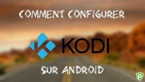 Comment Installer Kodi sur Android avec Kodi Krypton 17.6