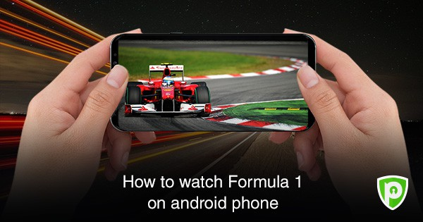How to Watch F1 Race on Android Phone - PureVPN Blog