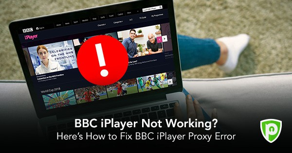 BBC iPlayer Not Working? Here's How to Fix BBC iPlayer Proxy Error
