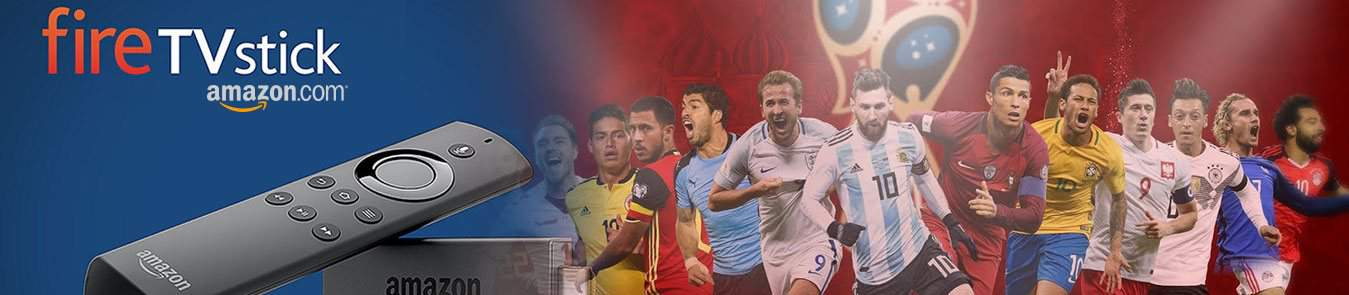How To Watch FIFA World Cup 2018 On Amazon Firestick