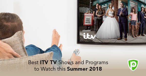 Best ITV TV Shows and Programs to Watch this Summer 2018