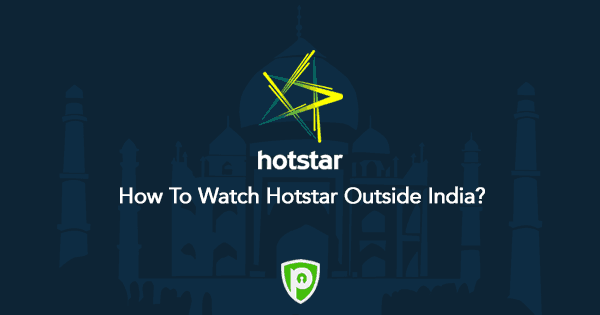 How To Watch Hotstar Outside India in 2019 - PureVPN Blog