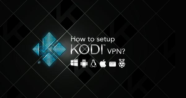 Setup Kodi VPN on Devices