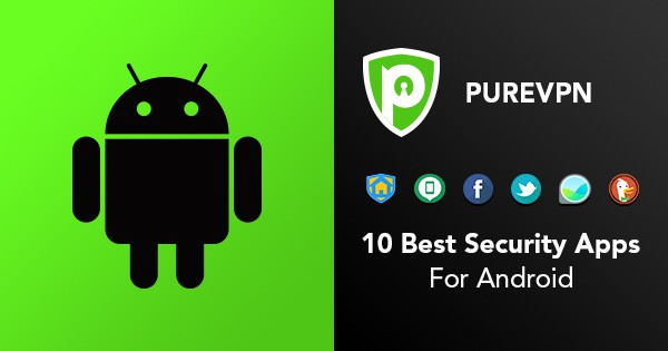 10 Best Security Apps for Android in 2019 - PureVPN Blog