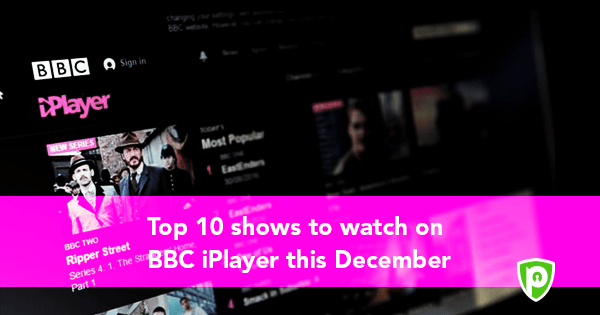 Top 10 Best Shows to Watch on BBC iPlayer This August 2019 - PureVPN