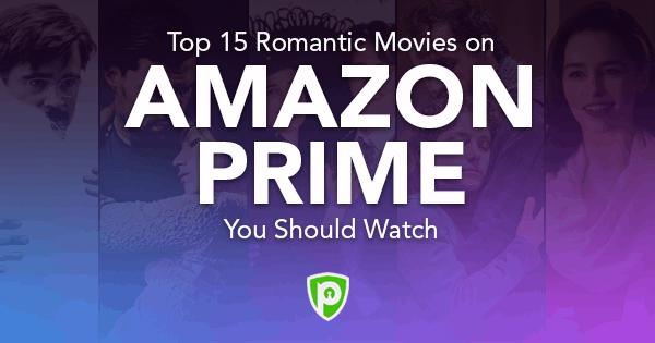 15 Romantic Movies on Amazon Prime to Watch - PureVPN Blog