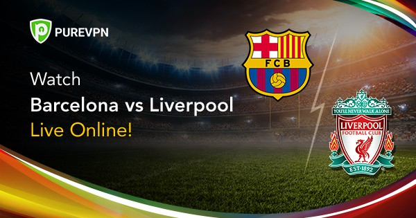 how to watch liverpool vs barcelona live online