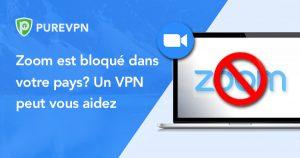 Zoom est bloqué dans votre pays? Un VPN peut vous aidez