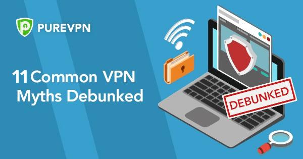 11 Common VPN Myths Debunked
