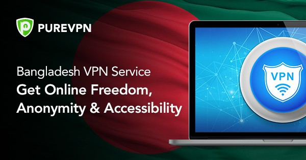 Bangladesh VPN Service – Get Freedom, Anonymity & Accessibility