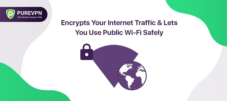 Encrypts Your Internet Traffic & Lets You Use Public Wi-Fi Safely