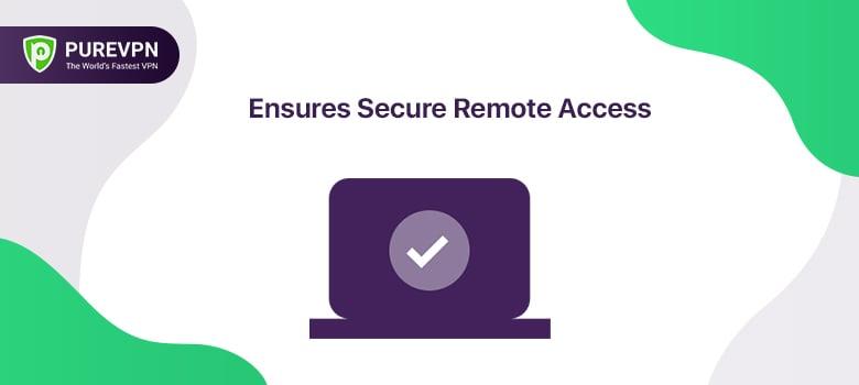 Ensures Secure Remote Access